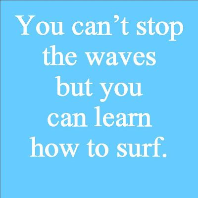 you can't stop the waves but you can learn how to surf You cant change people what they say or how they say it. You can set some boundries, but better yet, adapt to how YOU react and ride out their words and way of speaking.