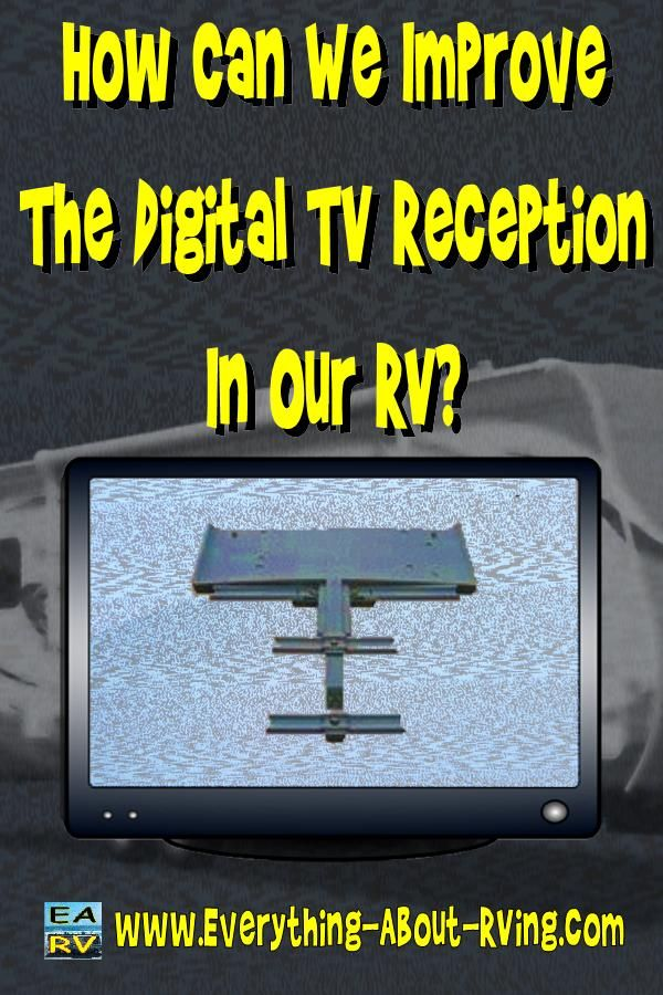 Here is our answer to: How Can We Improve The Digital TV Reception In Our RV? I…