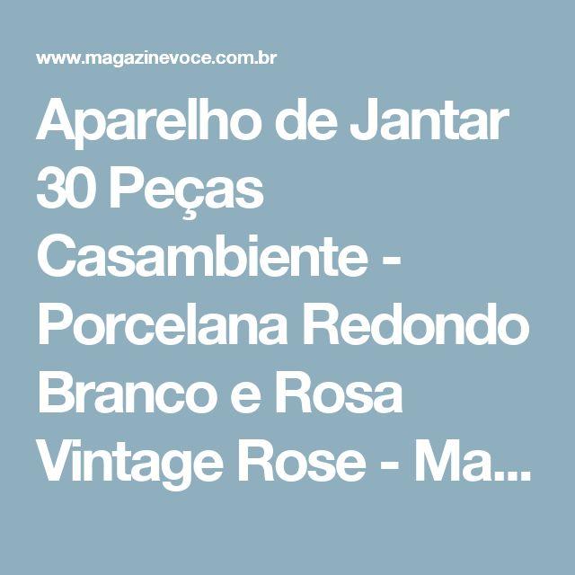 Aparelho de Jantar 30 Peças Casambiente - Porcelana Redondo Branco e Rosa Vintage Rose - Magazine Ofertaconcedida
