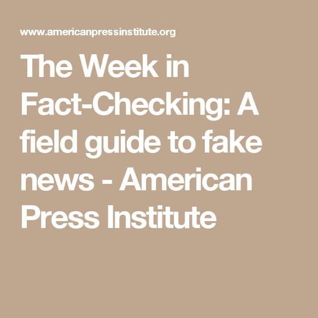 The Week in Fact-Checking: A field guide to fake news - American Press Institute