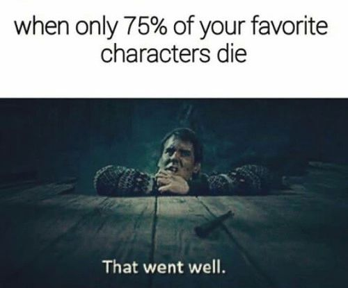 """That moment when your character dies and your repeating over and over again """"What I'm reading isn't real, what I'm reading isn't real!"""""""
