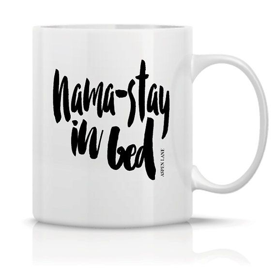 Namastay in bed coffee mug  Size: 11 oz. Color: White ceramic mug with black imprint color on BOTH sides of the mug. (this is not vinyl!!)