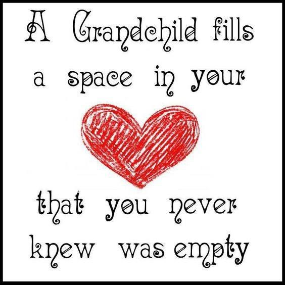 A grandchild fills a space in your HEART that you never knew was empty.