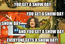 It was so cold that Oprah gave everyone a snow day.