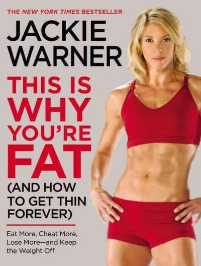 "THE NEW YORK TIMES BESTSELLER ""Being fat isn't your fault; staying fat is."" That's what Jackie Warner, America's favorite no-nonsense celebrity fitness trainer, tells her own clients, and that's why n"