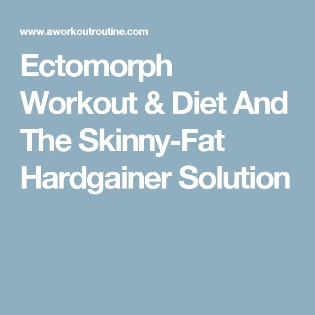 Ectomorph Workout & Diet And The Skinny-Fat Hardgainer Solution