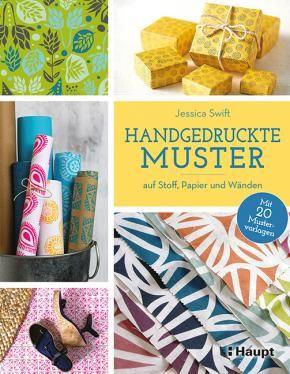 Swift, Jessica «Handgedruckte Muster. auf Stoff, Papier und Wänden» | 978-3-258-60141-0 | www.haupt.ch