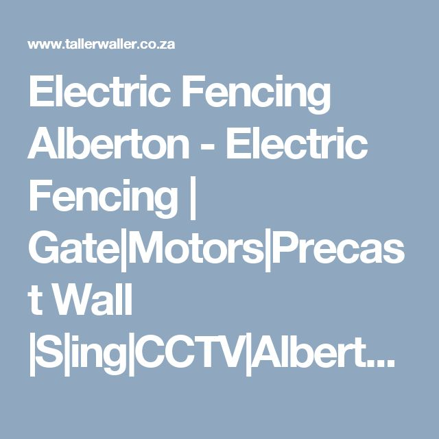Electric Fencing Alberton  - Electric Fencing   Gate Motors Precast  Wall  S ing CCTV Alberton Taller Waller-Security Specialist. 0826882365 (http://www.tallerwaller.co.za/ ) is the first line of defence in the protection of your home or business. It not only acts as a deterrent, but also provides an early warning system to alert you against intruders.