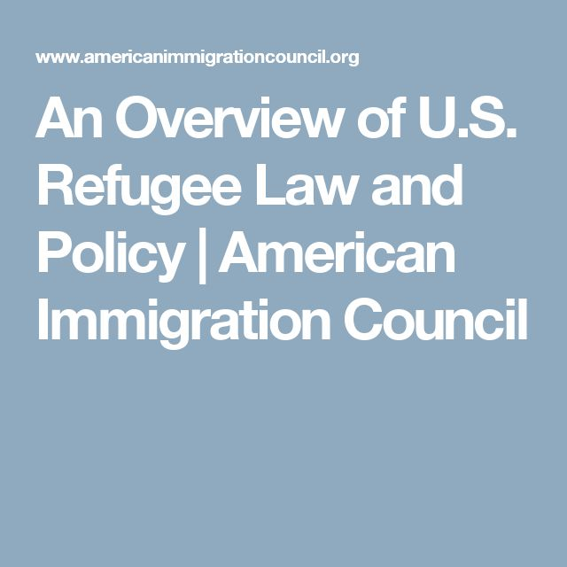 An Overview of U.S. Refugee Law and Policy | American Immigration Council