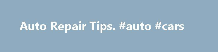 Auto Repair Tips. #auto #cars http://auto-car.nef2.com/auto-repair-tips-auto-cars/  #auto repairs # Auto Repair Tips Save time and money on your motor vehicle repairs and car services. It's easy to do when you read and follow the step-by-step, (DIY) do-it-yourself tutorials. Discover how to diagnose, troubleshoot, repair, and fix car problems quickly and easily. What's more, you can trust these motor vehicle repair tips and tutorials. All car repair tutorials were written and prepared by…