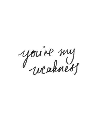 #youremyweakness #tumblr