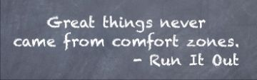 """Great things never came from comfort zones."" Runitout.com"