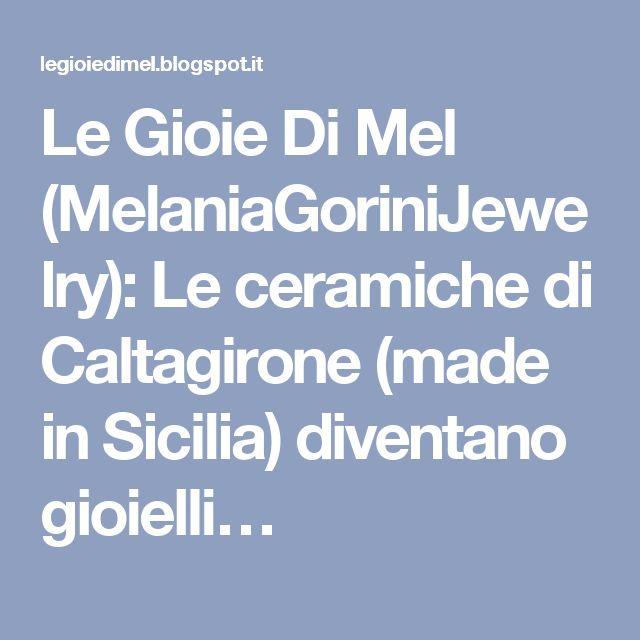 Le Gioie Di Mel (MelaniaGoriniJewelry): Le ceramiche di Caltagirone (made in Sicilia) diventano gioielli…