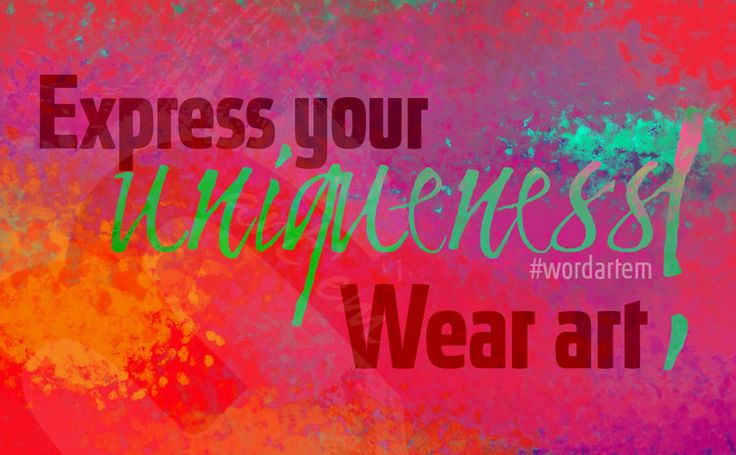 Express Your Uniqueness! Wear Art | Brand Your Awesomeness! #uniqueartem #wordartem