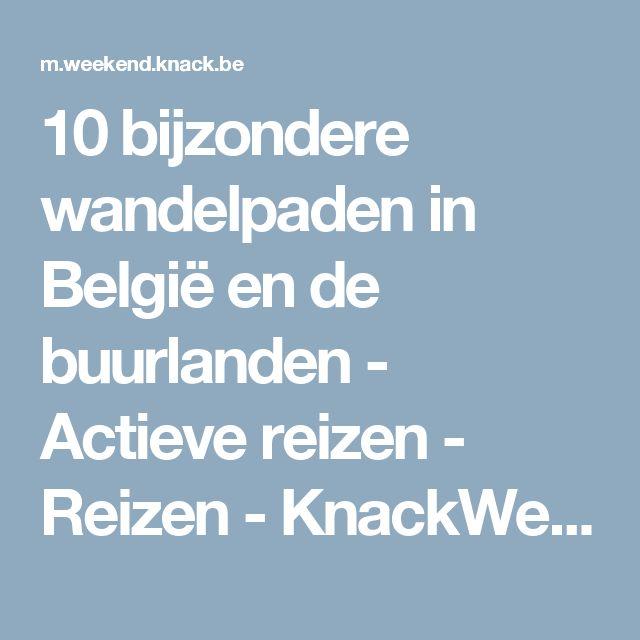 10 bijzondere wandelpaden in België en de buurlanden - Actieve reizen - Reizen - KnackWeekend Mobile