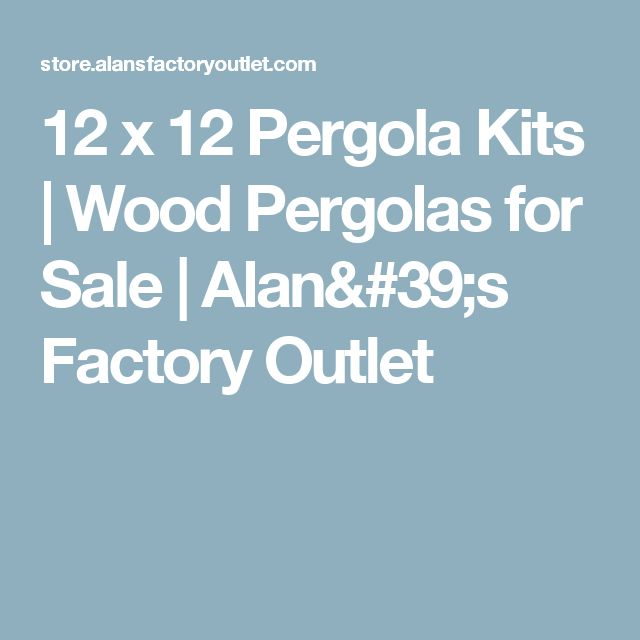 12 x 12 Pergola Kits | Wood Pergolas for Sale | Alan's Factory Outlet - 25+ Best Ideas About Pergolas For Sale On Pinterest Used