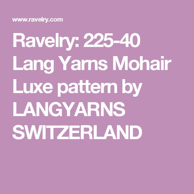Ravelry: 225-40 Lang Yarns Mohair Luxe pattern by LANGYARNS SWITZERLAND