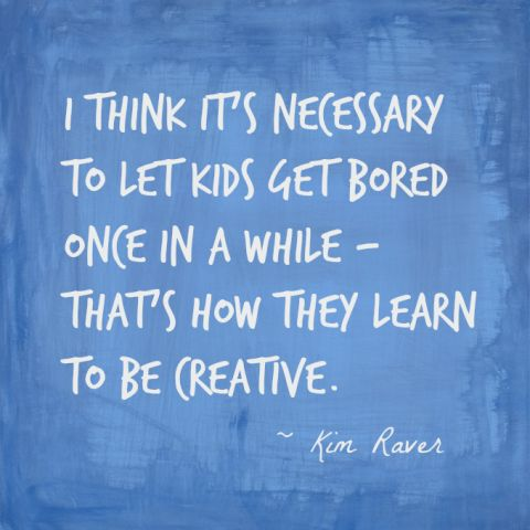 Let kids get bored...