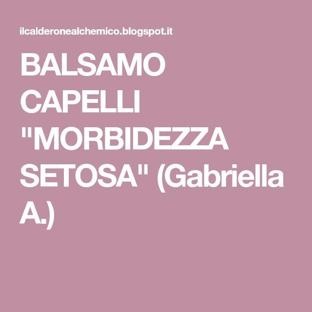 """BALSAMO CAPELLI """"MORBIDEZZA SETOSA"""" (Gabriella A.)"""