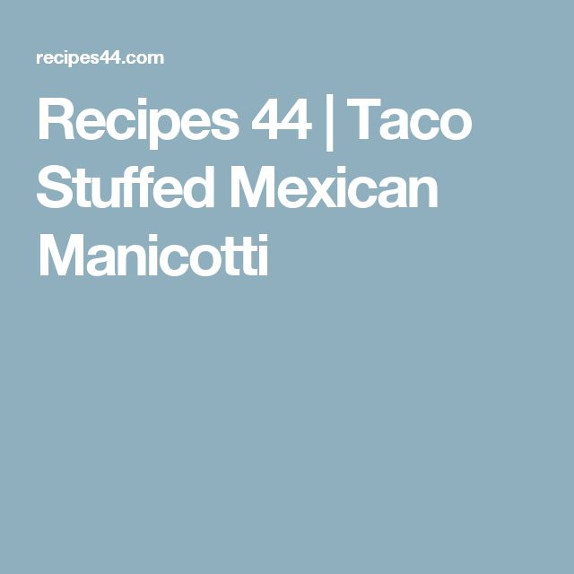 Recipes 44 |   Taco Stuffed Mexican Manicotti