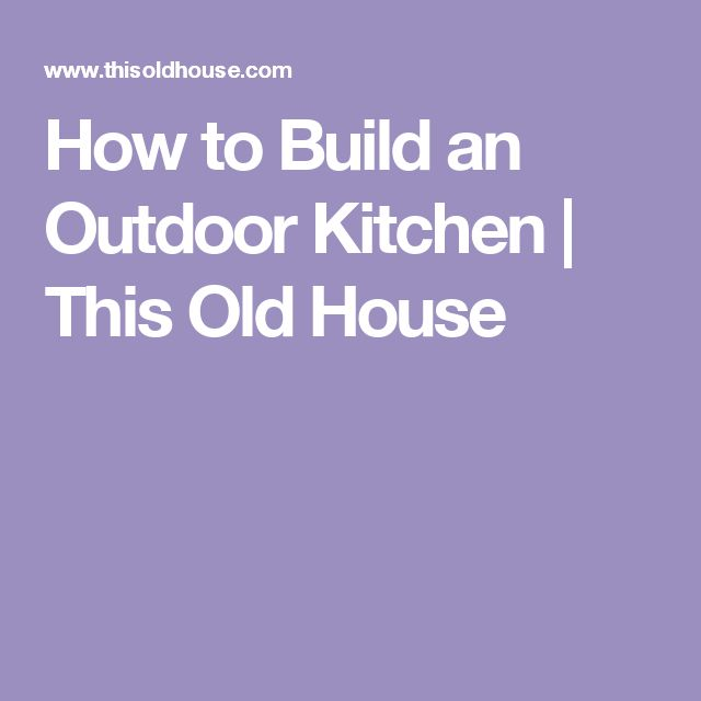 How to Build an Outdoor Kitchen | This Old House
