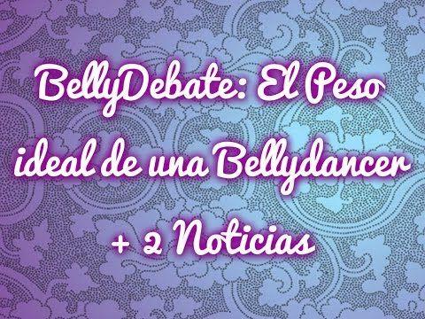 BELLYDEBATE: PESO IDEAL DE UNA BELLYDANCER - YouTube