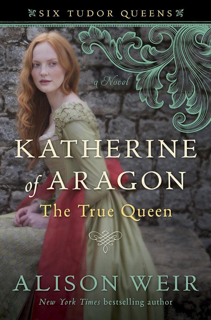 Alison Weir  Katherine Of Aragon, The True Queen