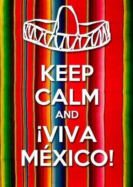 Keep Calm and Viva Mexico!