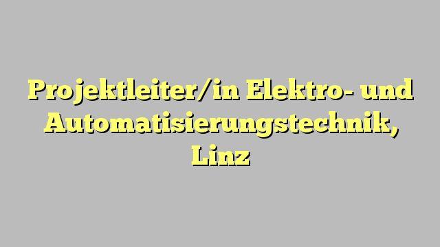 Projektleiter/in Elektro- und Automatisierungstechnik, Linz