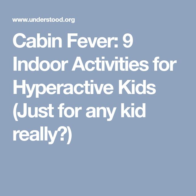 Cabin Fever: 9 Indoor Activities for Hyperactive Kids (Just for any kid really🙄)