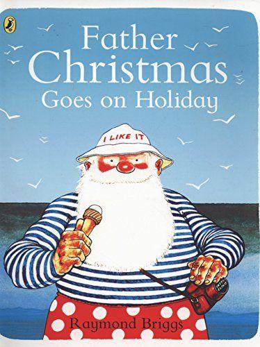Father Christmas Goes on Holiday  Raymond Briggs: Santa is his old, grumpy self.