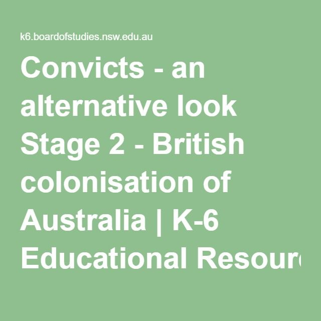 Convicts - an alternative look Stage 2 - British colonisation of Australia   K-6 Educational Resources   Board of Studies NSW