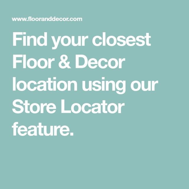 floor and decor store hours find your closest floor decor location using our store locator feature floor decor finding 7069