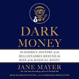 """Another must-listen from my #AudibleApp: """"Dark Money: The Hidden History of the Billionaires Behind the Rise of the Radical Right"""" by Jane Mayer, narrated by Kirsten Potter."""