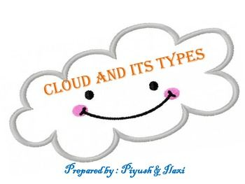 The given PowerPoint presentation gives an explanation about different types of clouds formation and their types in the sky. The module is designed to help teachers and a classroom students of elementary and middle level, grades 2nd to 6th.