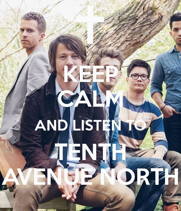 HOW CAN I KEEP CALM AND LISTEN TO TENTH AVENUE NORTH?!? THEY MAKE ME TOO HAPPY TO STAY CALM WHILE LISTENING TO THEM. Carry on