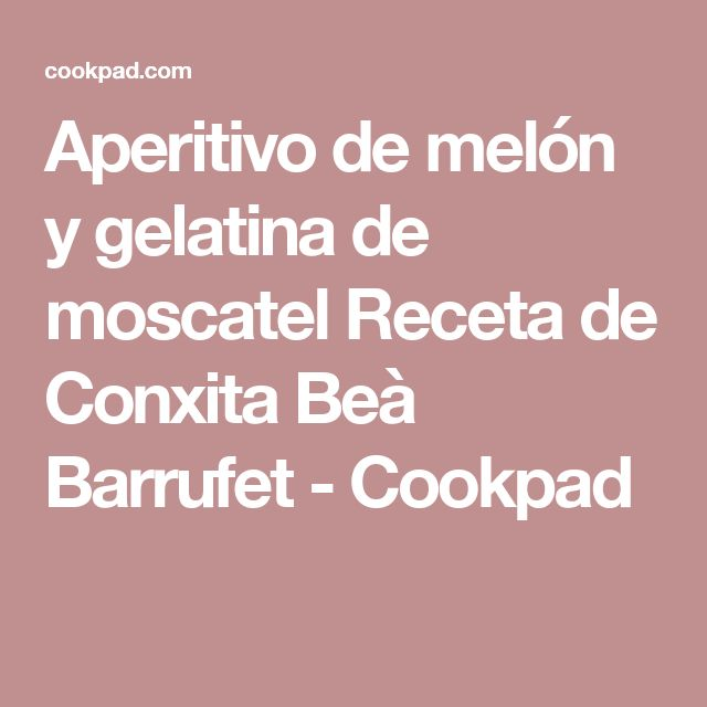 Aperitivo de melón y gelatina de moscatel Receta de Conxita Beà Barrufet - Cookpad