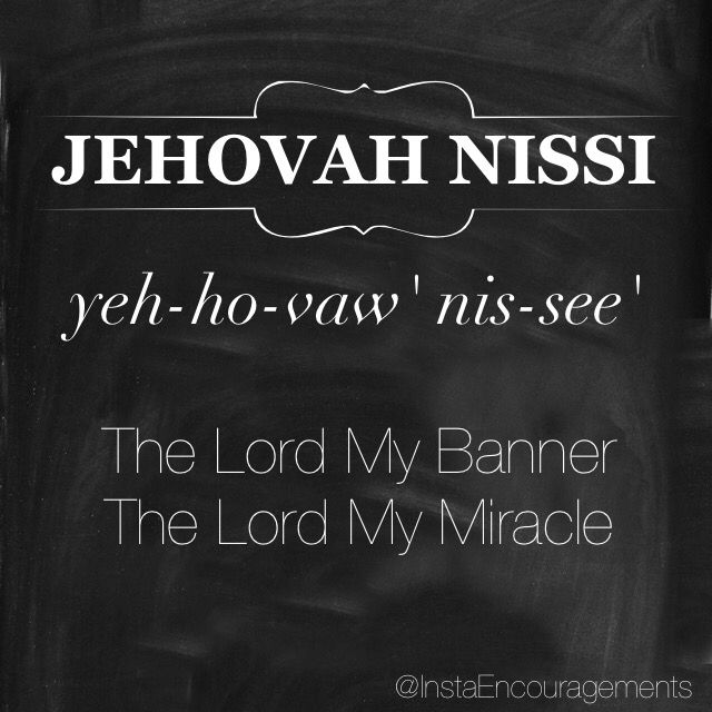 """'Jehovah is translated as """"The Existing One"""" or """"Lord."""" The chief meaning of Jehovah is derived from the Hebrew word Havahmeaning """"to be"""" or """"to exist."""" It also suggests """"to become"""" or specifically """"to become known"""" - this denotes a God who reveals Himself unceasingly. Nes(nês), from which Nissi derived, means """"banner"""" in Hebrew.' — @blueletterbible"""