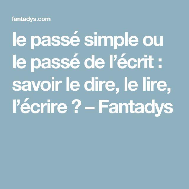 le passé simple ou le passé de l'écrit : savoir le dire, le lire, l'écrire ? – Fantadys