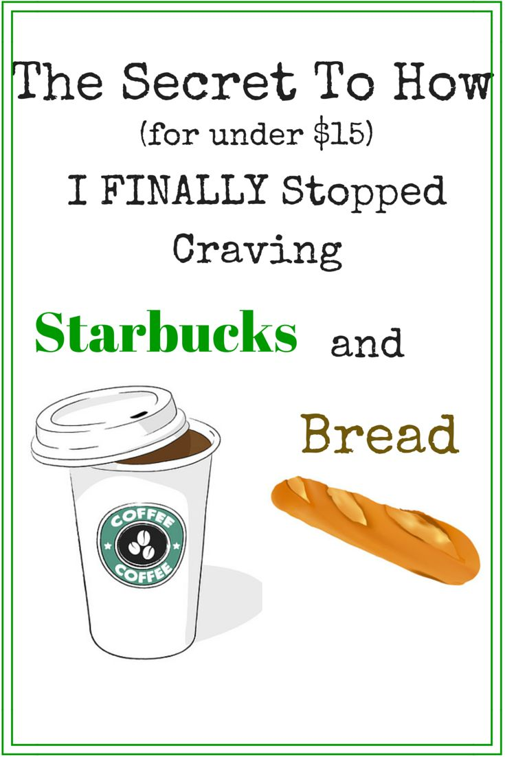 The Secret To How(for under $15) I FINALLY Stopped Craving Starbucks and Bread