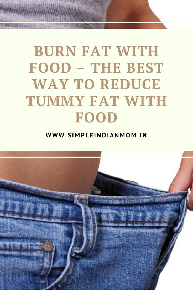 Burn Fat With Food – The Best Way To Reduce Tummy Fat With Food... http://www.simpleindianmom.in/burn-fat-with-food-the-best-way-to-reduce-tummy-fat-with-food/