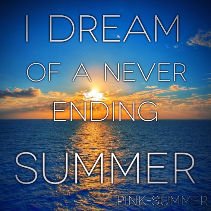 I Dream Of A Never Ending Summer +++For More Quotes About