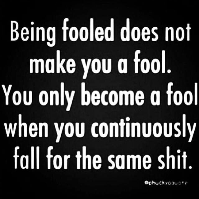 quotes on being played for a fool | DONE BEING A FOOL!