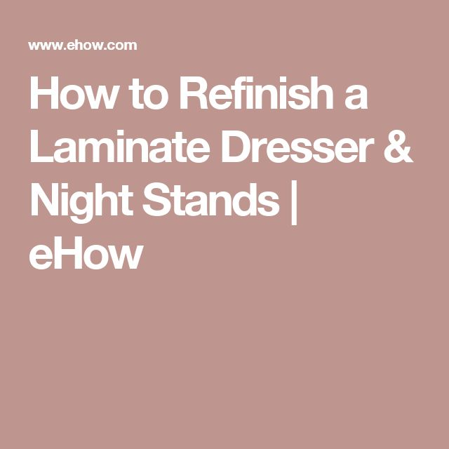 How to Refinish a Laminate Dresser & Night Stands | eHow