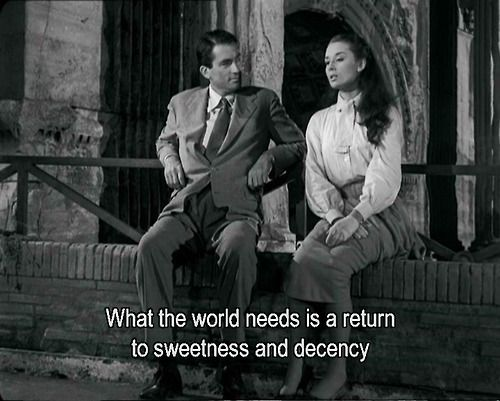 """""""What the world needs is a return to sweetness and decency."""" -- Roman Holiday"""
