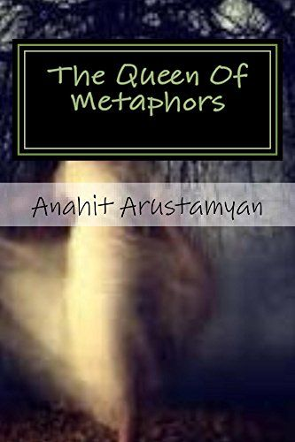 The Queen Of Metaphors by Anahit Arustamyan https://www.amazon.com/dp/B013JTAWD8/ref=cm_sw_r_pi_dp_x_gEO0ybZKFK51T