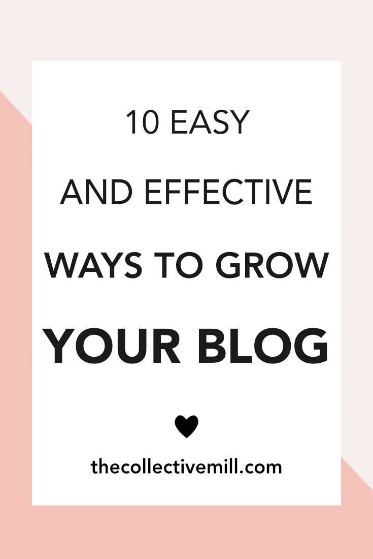 10 Easy and Effective Ways to Grow Your Blog: As a blogger, we're always trying to grow our brand, drive traffic back to our website, build our email list, and gain authority within our niche. This article goes over 10 easy ways to help you grow your blog today. TheCollectiveMill.com