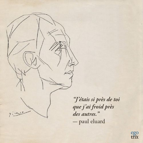 """""""I was so close to you that I feel cold near others"""" Paul Eluard, French poet 1895-1952"""