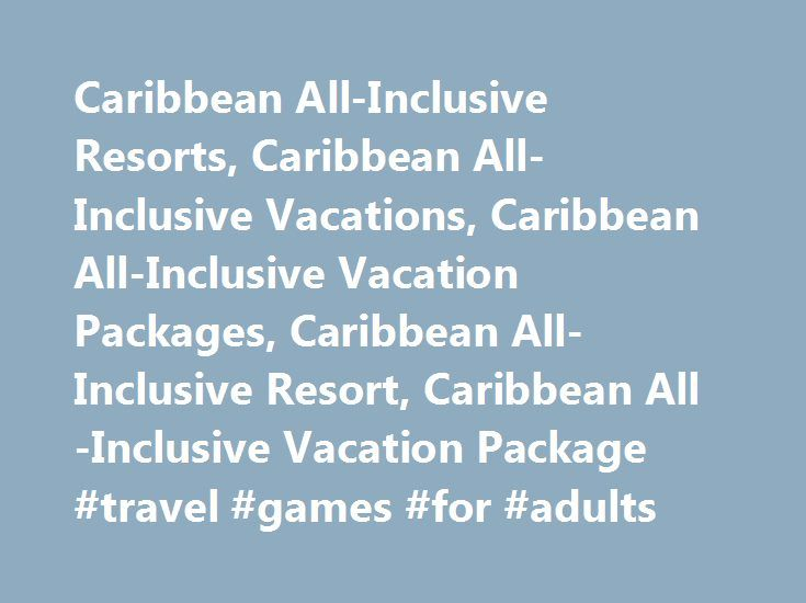 Caribbean All-Inclusive Resorts, Caribbean All-Inclusive Vacations, Caribbean All-Inclusive Vacation Packages, Caribbean All-Inclusive Resort, Caribbean All-Inclusive Vacation Package #travel #games #for #adults http://travel.remmont.com/caribbean-all-inclusive-resorts-caribbean-all-inclusive-vacations-caribbean-all-inclusive-vacation-packages-caribbean-all-inclusive-resort-caribbean-all-inclusive-vacation-package-travel-games/  #all inclusive travel # Caribbean All-Inclusive Resorts Use the…