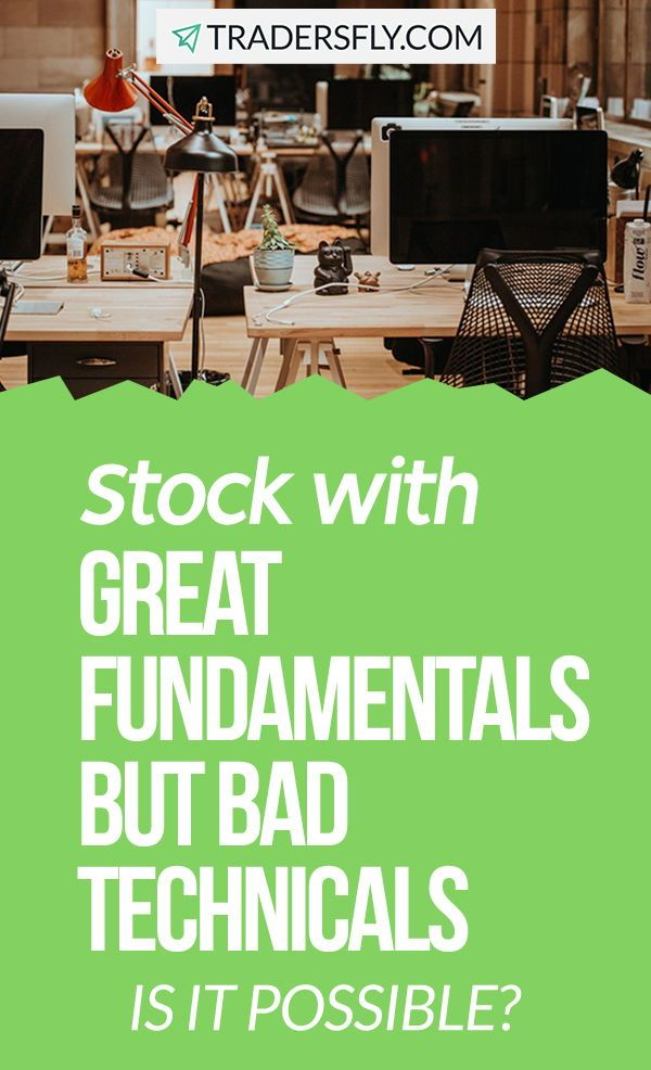 Stocks With Great Fundamentals But Bad Technicals Possible